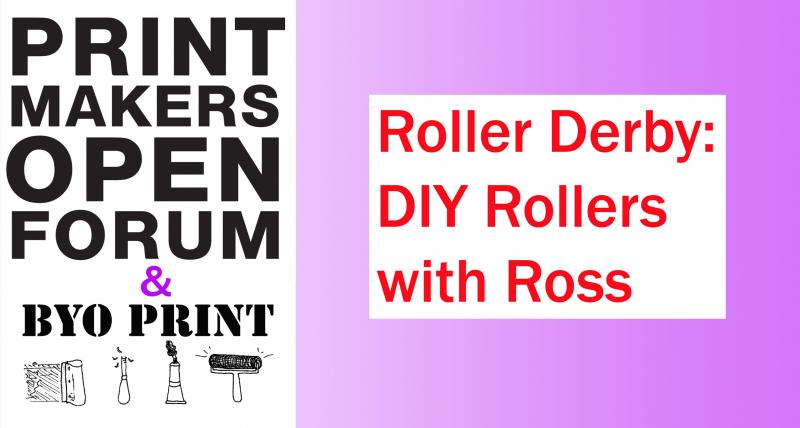Printmakers Open Forum BYO Print Roller Derby DIY Ross Mazzupappa